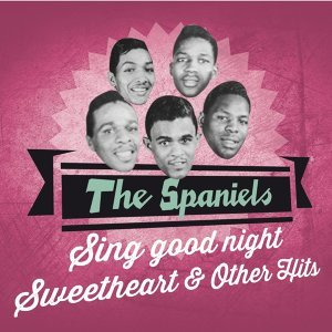 The Spaniels Sing Good Night Sweetheart & Other Hits