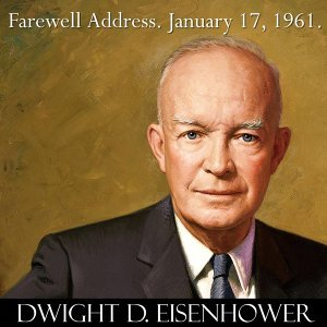 President Dwight D. Eisenhower Farewell Address Speech to the Nation. January 17, 1961. Military–Industrial Complex.