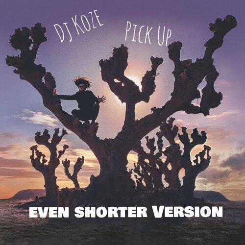 Pick Up - Even Shorter Version