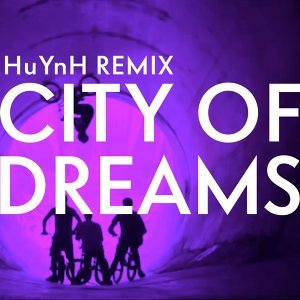 City of Dreams (HuYnH Remix)