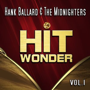 Hit Wonder: Hank Ballard & The Midnighters, Vol. 1