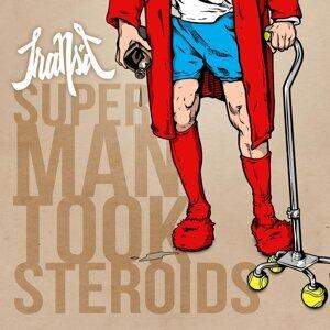 Super Man Took Steroids