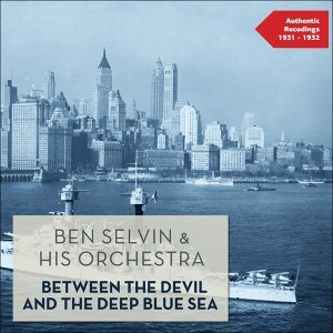 Between the Devil and the Deep Blue Sea - Authentic Recordings 1931 - 1932
