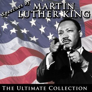 Speeches by Martin Luther King: The Ultimate Collection