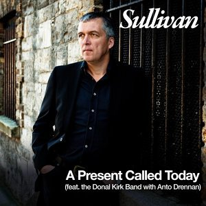 A Present Called Today (feat. the Donal Kirk Band with Anto Drennan)