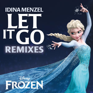 "Let It Go Remixes - From ""Frozen"""
