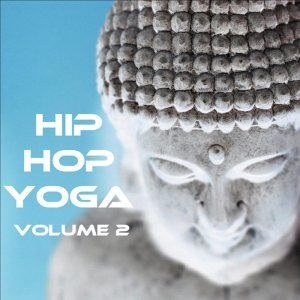 Hip Hop Yoga: For Meditation, Relaxation, and Sleep in the Urban Jungle Vol. 2