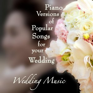 Piano Versions of Popular Songs for Your Wedding