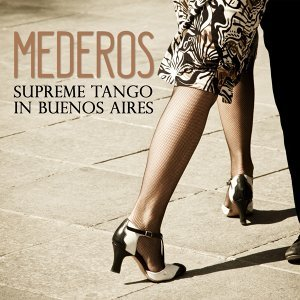 Mederos: Supreme Tango In Buenos Aires