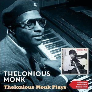 Thelonious Monk Plays - Full Album Plus Bonus Tracks 1944