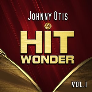 Hit Wonder: Johnny Otis, Vol. 1