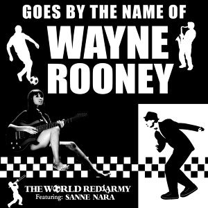 Goes by the Name of Wayne Rooney (feat. Sanne Nara)