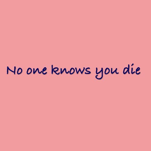 No one knows you die