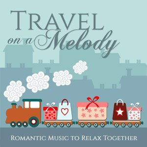 Travel On a Melody - Romantic Music to Relax Together