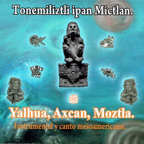 Tonemiliztli Ipan Mictlan (Instrumental y Canto Mesoamericano)