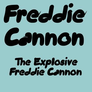 The Explosive Freddie Cannon