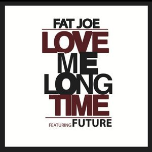 Love Me Long Time (feat. Future)