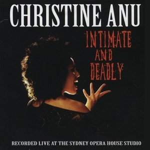 Intimate and Deadly - Christine Anu Live!