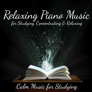 Relaxing Piano Music for Studying, Concentrating and Relaxing