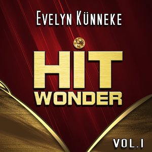 Hit Wonder: Evelyn Künneke, Vol. 1