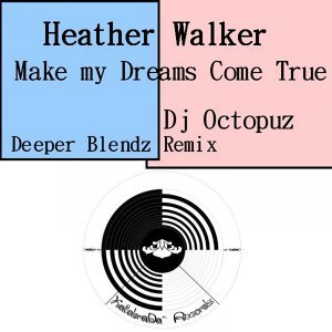 Make My Dreams Come True - DJ Octopuz Deeper Blendz Remix