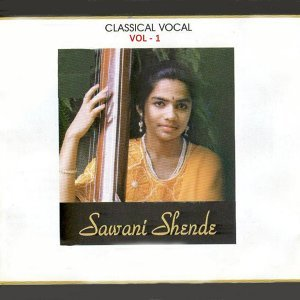Classical Vocal: Sawani Shende, Vol. 1
