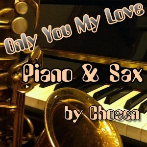 Only You My Love - Piano & Sax