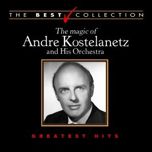 The Best Collection: The Magic of Andre Kostelanetz and His Orchestra