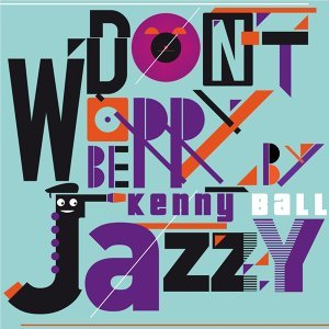 Don't Worry Be Jazzy By Kenny Ball