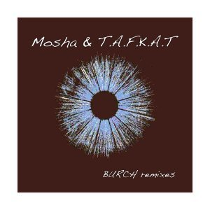 Burch - Mosha & T.A.F.K.A.T. Remixes