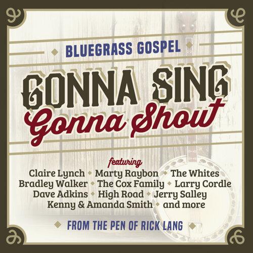 Gonna Sing, Gonna Shout - Bluegrass Gospel from the Pen of Rick Lang