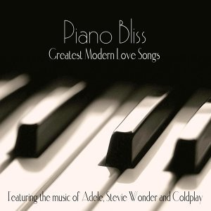 Piano Bliss: Greatest Modern Love Songs