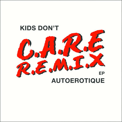 Kids Don't Care - Remixes