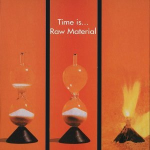 Raw Material: Time Is...