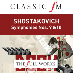 Shostakovich: Symphonies Nos. 9 & 10 (Classic FM: The Full Works)