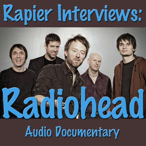 Rapier Interviews: Radiohead - Audio Documentary