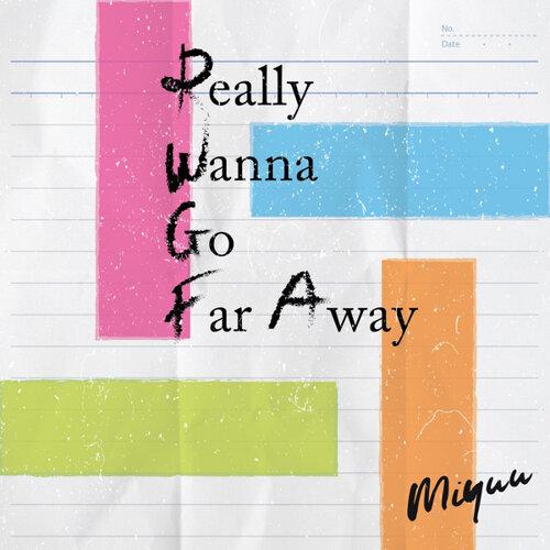 Really Wanna Go Far Away
