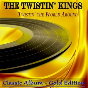Twistin' the World Around - Classic Album Gold Edition