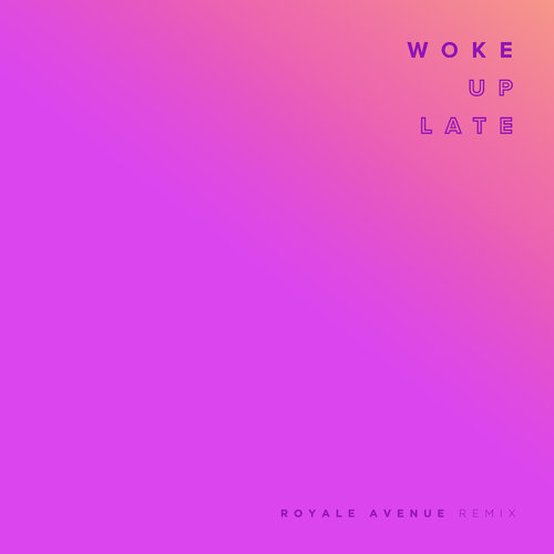 Woke Up Late - Royale Avenue Remix