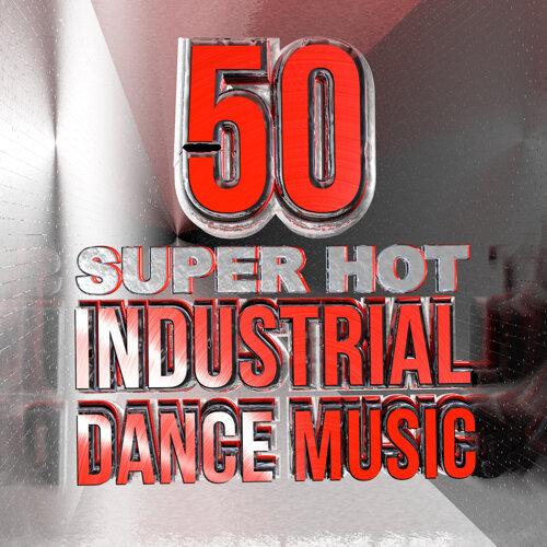 50 Super Hot Industrial Dance Music