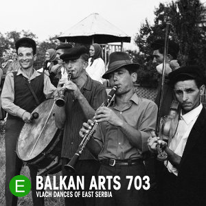 Balkan Arts 703: Vlach Dances of East Serbia