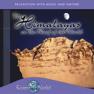 Tranquil World - The Himalayas: On The Roof Of The World