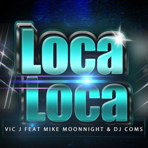 Loca Loca (feat. Mike Moonnight & Dj Coms)