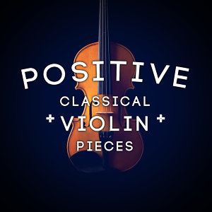 Positive Classical Violin Pieces