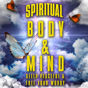 Spiritual Body & Mind Sleep Peaceful & Free Your Worry