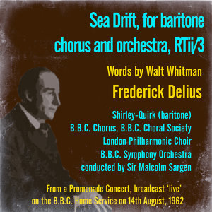 Delius: Sea Drift, for Baritone, Chorus and Orchestra, RTii/3 (Words by Walt Whitman)