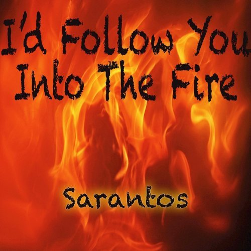 I'd Follow You into Fire