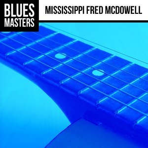 Blues Masters: Mississippi Fred McDowell