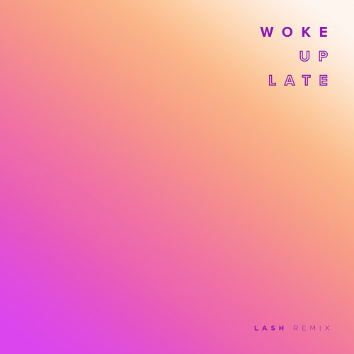 Woke Up Late - Lash Remix