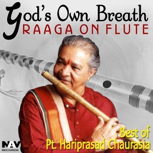 God's Own Breath Raaga on Flute Best of Pt. Hari Prasad Chaurasia